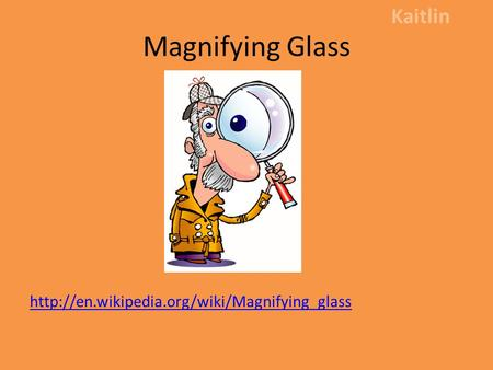 Magnifying Glass  Kaitlin.