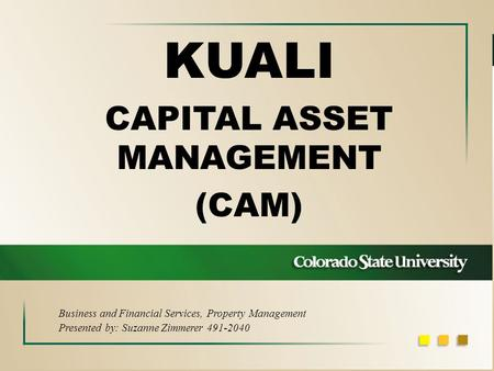 KUALI CAPITAL ASSET MANAGEMENT (CAM) Business and Financial Services, Property Management Presented by: Suzanne Zimmerer 491-2040.