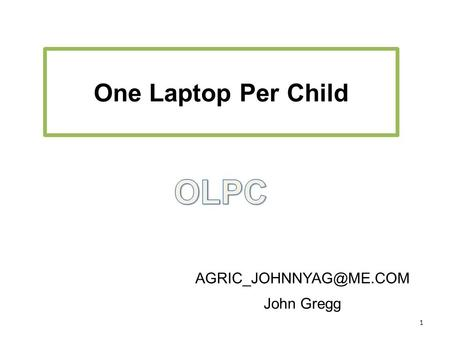 1 One Laptop Per Child John Gregg.