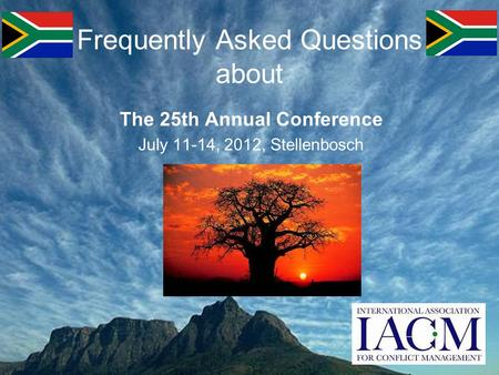 Frequently Asked Questions about The 25th Annual Conference July 11-14, 2012, Stellenbosch.