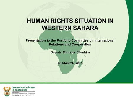 HUMAN RIGHTS SITUATION IN WESTERN SAHARA Presentation to the Portfolio Committee on International Relations and Cooperation Deputy Minister Ebrahim 20.