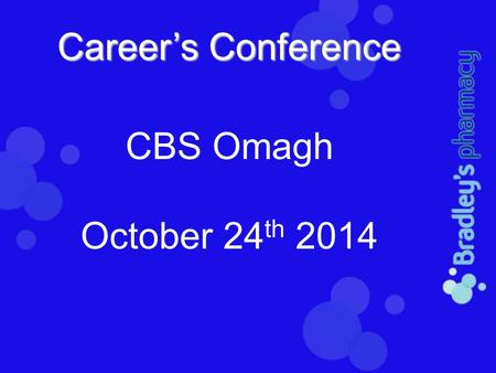 Career's Conference CBS Omagh October 24 th 2014.