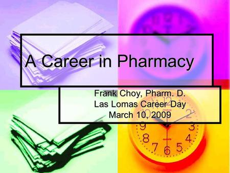 Frank Choy, Pharm. D. Las Lomas Career Day March 10, 2009