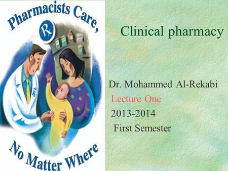 Clinical pharmacy Dr. Mohammed Al-Rekabi Lecture One 2013-2014 First Semester.