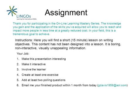 Assignment Thank you for participating in the On-Line Learning Mastery Series. The knowledge you gain and the application of the skills you've acquired.