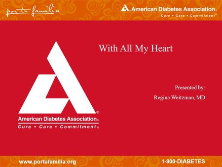 Www.portufamilia.org 1-800-DIABETES With All My Heart Presented by: Regina Weitzman, MD.