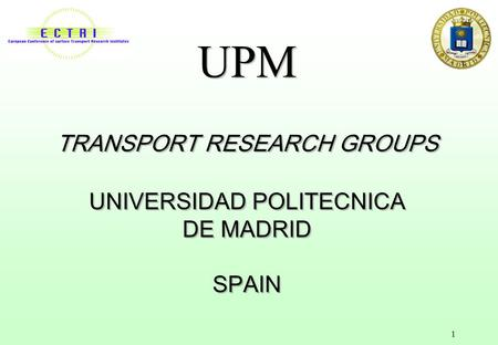 1 UPM TRANSPORT RESEARCH GROUPS UNIVERSIDAD POLITECNICA DE MADRID SPAIN.