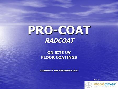 PRO-COAT RADCOAT ON SITE UV FLOOR COATINGS CURING AT THE SPEED OF LIGHT Made of.