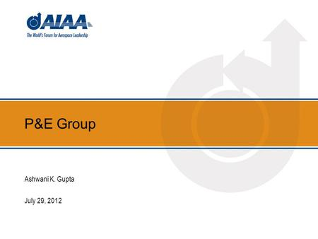 P&E Group Ashwani K. Gupta July 29, 2012. Agenda Introduction - 10 minutes P&E Group organization – 5 minutes New Event Model- 10 minutes NEM feedback.