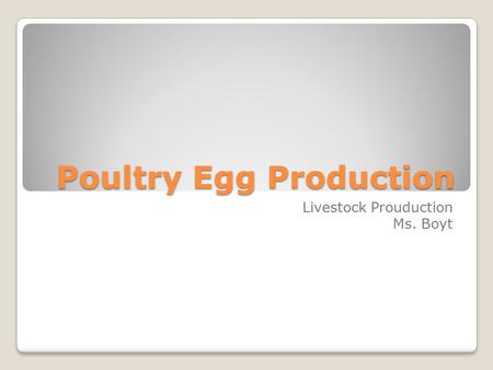 Poultry Egg Production Livestock Prouduction Ms. Boyt.