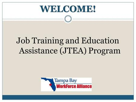 WELCOME! Job Training and Education Assistance (JTEA) Program.