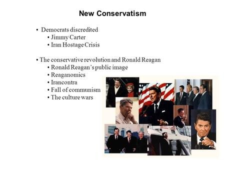 New Conservatism Democrats discredited Jimmy Carter Iran Hostage Crisis The conservative revolution and Ronald Reagan Ronald Reagan's public image Reaganomics.