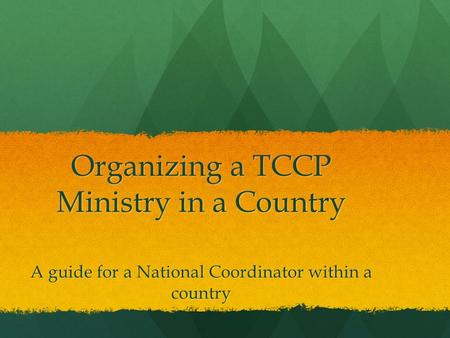 Organizing a TCCP Ministry in a Country A guide for a National Coordinator within a country.