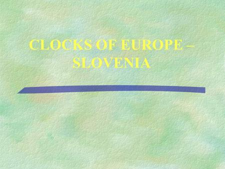 CLOCKS OF EUROPE – SLOVENIA. The Team Clock tower – Ljubljana Castle ÚOn the top of the hill in the city of Ljubljana is the Ljubljana Castle. First.