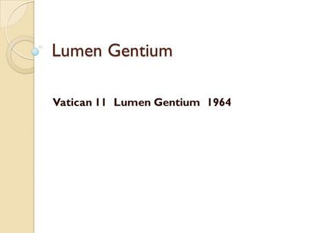 Lumen Gentium Vatican 11Lumen Gentium1964. From 1100 - Council of Trent From 1100 the papacy began to centralise authority and power And became increasingly.