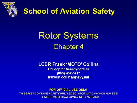 School of Aviation Safety Rotor Systems Chapter 4 LCDR Frank 'MOTO' Collins Helicopter Aerodynamics (850) 452-5217 FOR OFFICIAL.