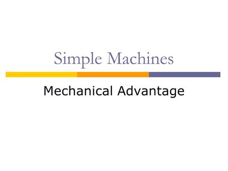 "Simple Machines Mechanical Advantage. Ideal Mechanical Advantage:  Is the mechanical advantage of an ""ideal machine""  Theoretical value  The IMA for."