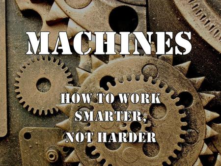 I. What is a Machine? A. Machine is anything that helps us do work. B. They multiply or change the direction of force.