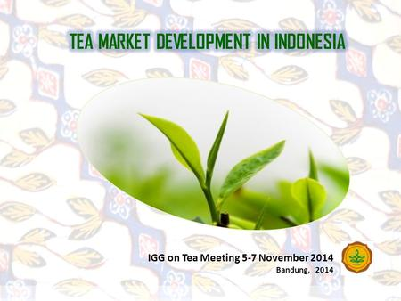 IGG on Tea Meeting 5-7 November 2014 Bandung, 2014.