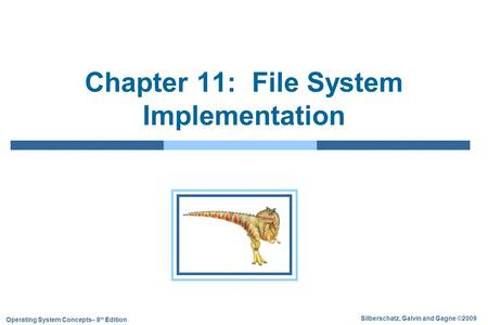 Silberschatz, Galvin and Gagne ©2009 Operating System Concepts– 8 th Edition Chapter 11: File System Implementation.