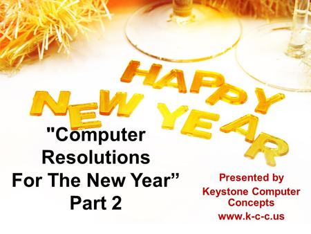 "Computer Resolutions For The New Year"" Part 2 Presented by Keystone Computer Concepts www.k-c-c.us."