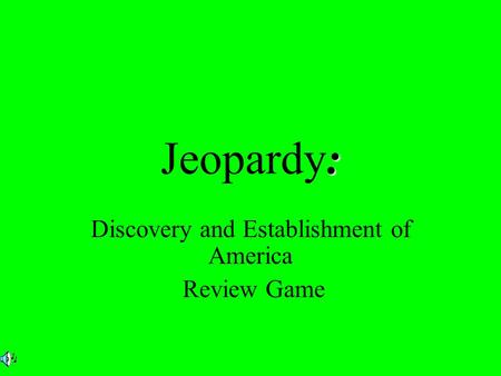 : Jeopardy: Discovery and Establishment of America Review Game.