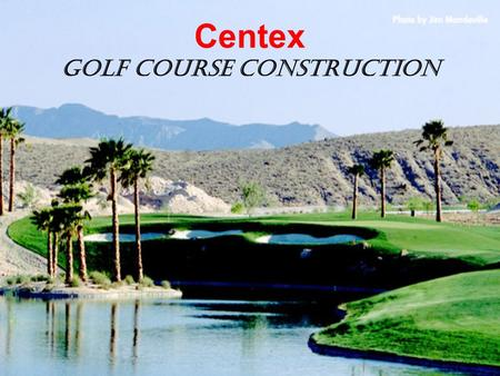 Centex Golf Course Construction. Business Venture Centex Golf Course Construction will be spanning the country designing and constructing golf courses.