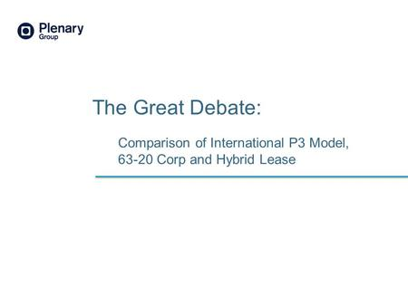 Comparison of International P3 Model, 63-20 Corp and Hybrid Lease The Great Debate: