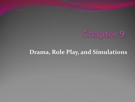 Drama, Role Play, and Simulations. Looking Ahead What role does dramatic excitement and suspense play in the social studies curriculum? What is a true.