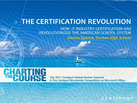 GPS 2011 Slide - 1 THE CERTIFICATION REVOLUTION HOW IT INDUSTRY CERTIFICATION HAS REVOLUTIONIZED THE AMERICAN SCHOOL SYSTEM Denise Spence, Dunbar High.