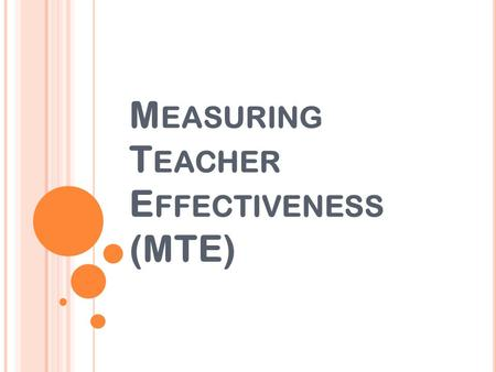 M EASURING T EACHER E FFECTIVENESS (MTE). H OW DID WE GET HERE ? Video from the Arizona School Administrators PUSD Measuring Teacher Effectiveness Committee.