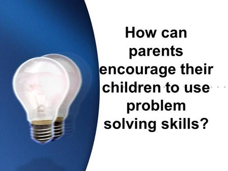 How can parents encourage their children to use problem solving skills?