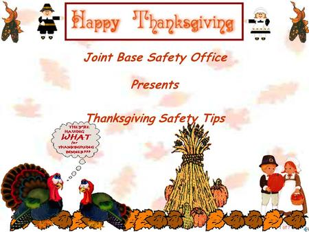 Joint Base Safety Office Presents Thanksgiving Safety Tips 1 of 7.