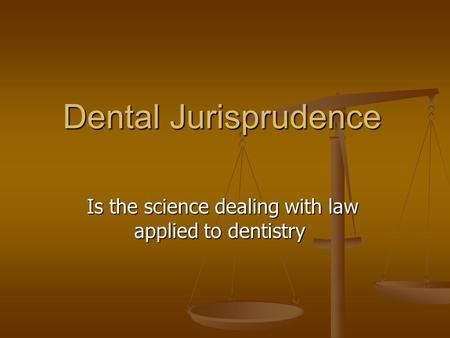 Dental Jurisprudence Is the science dealing with law applied to dentistry.
