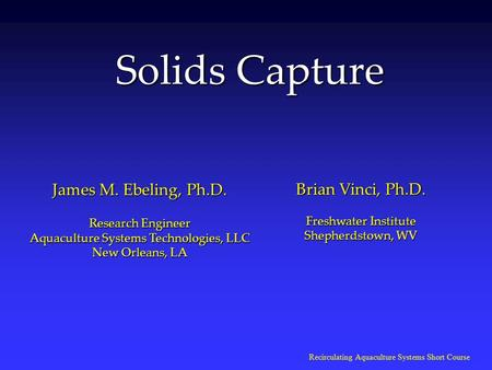 Solids Capture Brian Vinci, Ph.D. James M. Ebeling, Ph.D.