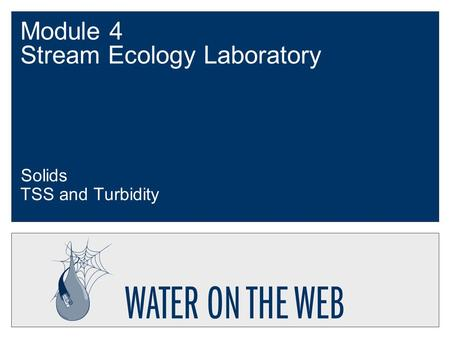 Module 4 Stream Ecology Laboratory Solids TSS and Turbidity.