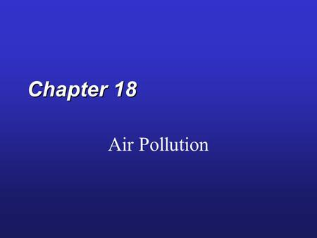 Chapter 18 Air Pollution. The Atmosphere  78% N, 21% O  Ozone layer  Greenhouse effect Pressure = 1,000 millibars at ground level Atmospheric pressure.
