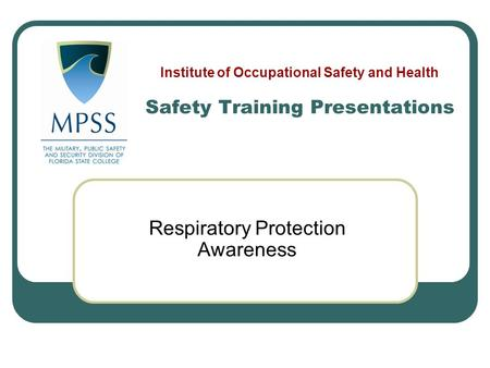 Respiratory Protection Awareness Safety Training Presentations Institute of Occupational Safety and Health.