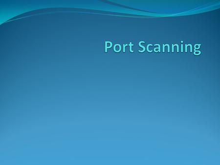 Port Scanning The process of examining a range of IP addresses to determine what services are running on a network. Finds open ports on a computer and.
