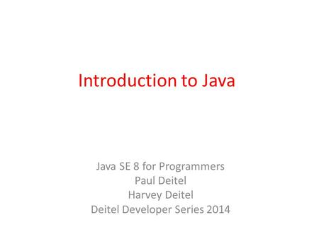 Introduction to Java Java SE 8 for Programmers Paul Deitel Harvey Deitel Deitel Developer Series 2014.