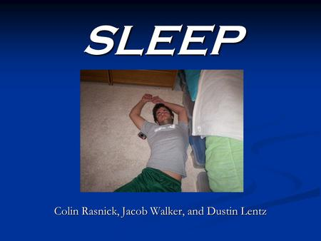 SLEEP Colin Rasnick, Jacob Walker, and Dustin Lentz.