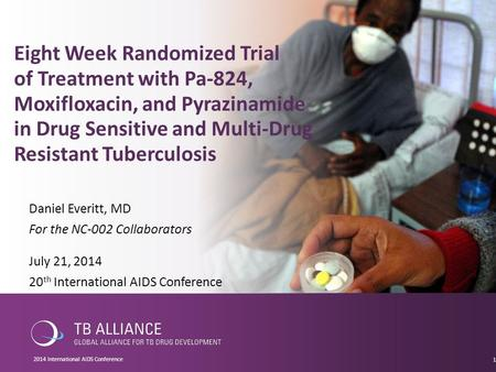 Eight Week Randomized Trial of Treatment with Pa-824, Moxifloxacin, and Pyrazinamide in Drug Sensitive and Multi-Drug Resistant Tuberculosis July 21, 2014.