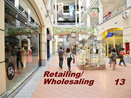 13 Retailing/ Wholesaling. 13- 1 Definitions Retailing  All activities involved in selling goods or services directly to final consumers for their personal,