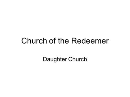 Church of the Redeemer Daughter Church. Share the Gospel of Jesus with 2 million or more people so that they might spend eternity in heaven. Start 200.