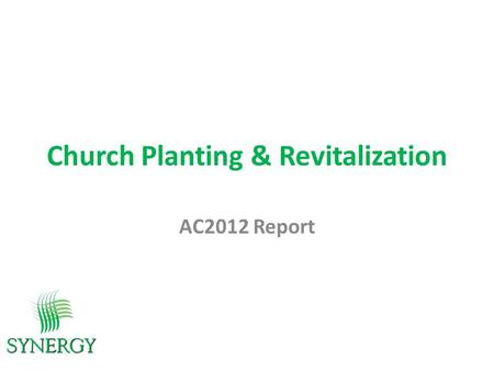 Church Planting & Revitalization AC2012 Report. vision Bringing Jesus to the North Central United States through planting and growing healthy congregations…