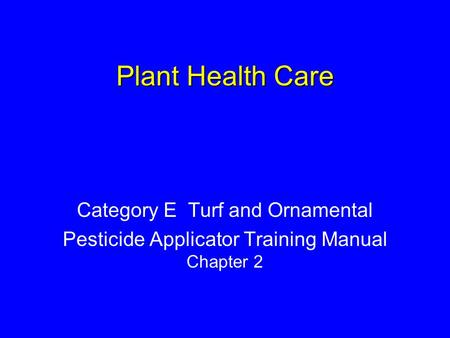 Plant Health Care Category E Turf and Ornamental Pesticide Applicator Training Manual Chapter 2.