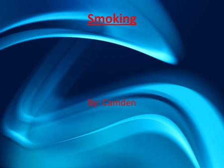 Smoking By: Camden. information When being persuaded to start smoking, it's hard to say no. many reasons to smoking are because of peer pressure, boredom,