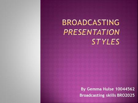 By Gemma Hulse 10044562 Broadcasting skills BRO2025.
