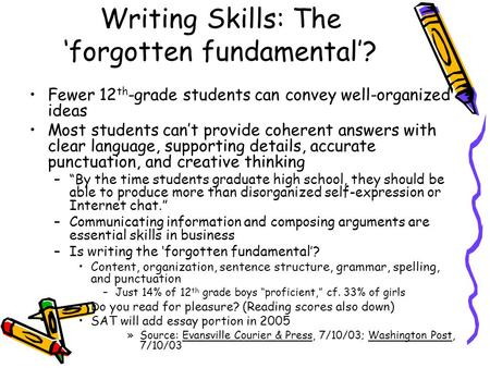 Writing Skills: The 'forgotten fundamental'? Fewer 12 th -grade students can convey well-organized ideas Most students can't provide coherent answers with.