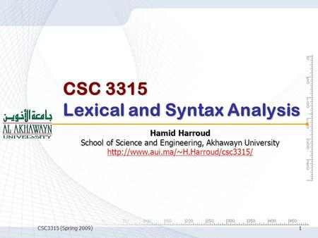 CSC3315 (Spring 2009)1 CSC 3315 Lexical and Syntax Analysis Hamid Harroud School of Science and Engineering, Akhawayn University